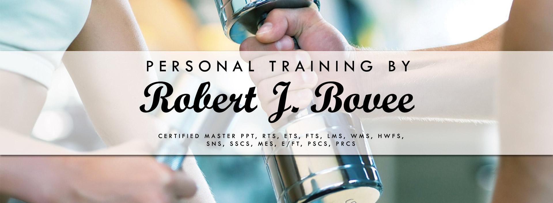 Robert J. Bovee – Personal Trainer
